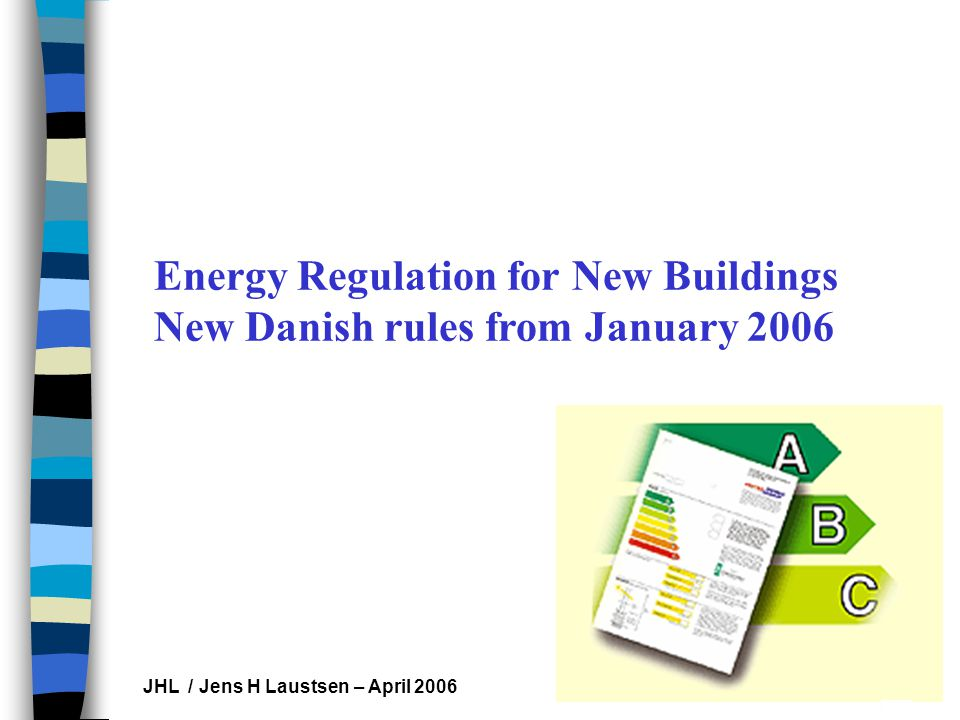 Les Hippocampes JHL / Jens H Laustsen – April 2006 Energy Regulation for New Buildings New Danish rules from January 2006