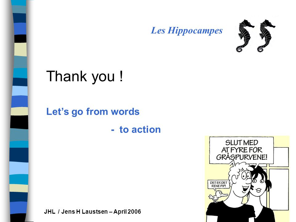 Les Hippocampes JHL / Jens H Laustsen – April 2006 Thank you .