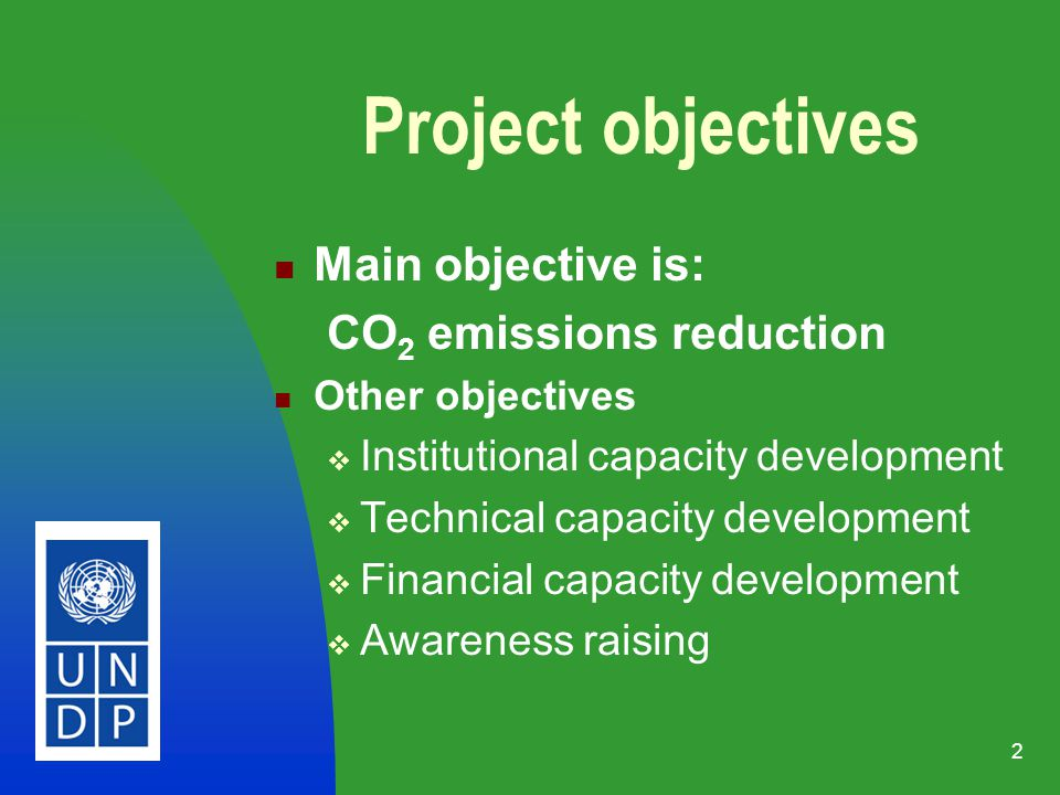 2 Project objectives Main objective is: CO 2 emissions reduction Other objectives Institutional capacity development Technical capacity development Financial capacity development Awareness raising