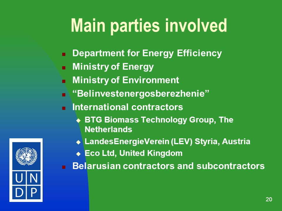 20 Main parties involved Department for Energy Efficiency Ministry of Energy Ministry of Environment Belinvestenergosberezhenie International contractors BTG Biomass Technology Group, The Netherlands LandesEnergieVerein (LEV) Styria, Austria Eco Ltd, United Kingdom Belarusian contractors and subcontractors
