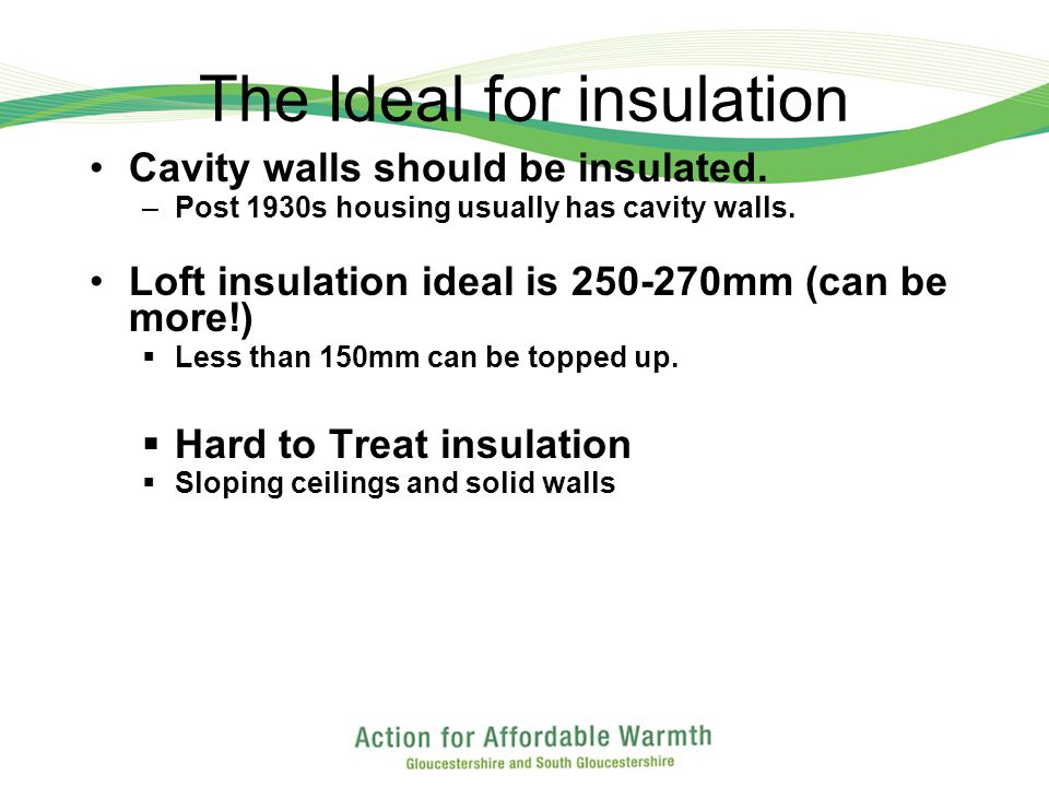 The Ideal for insulation Cavity walls should be insulated.