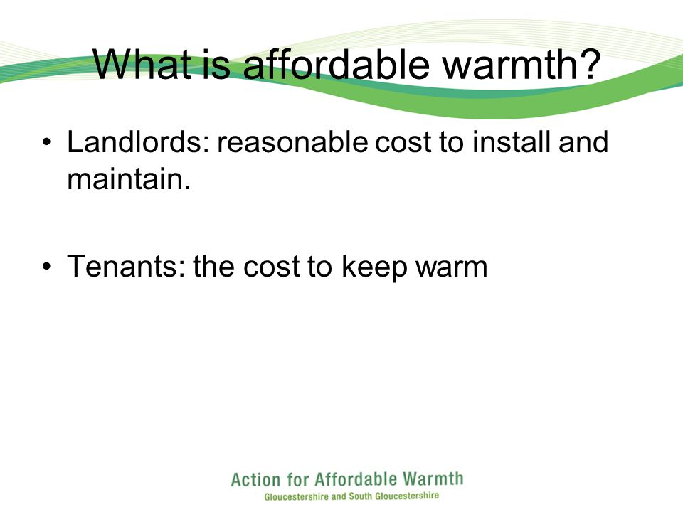 What is affordable warmth. Landlords: reasonable cost to install and maintain.
