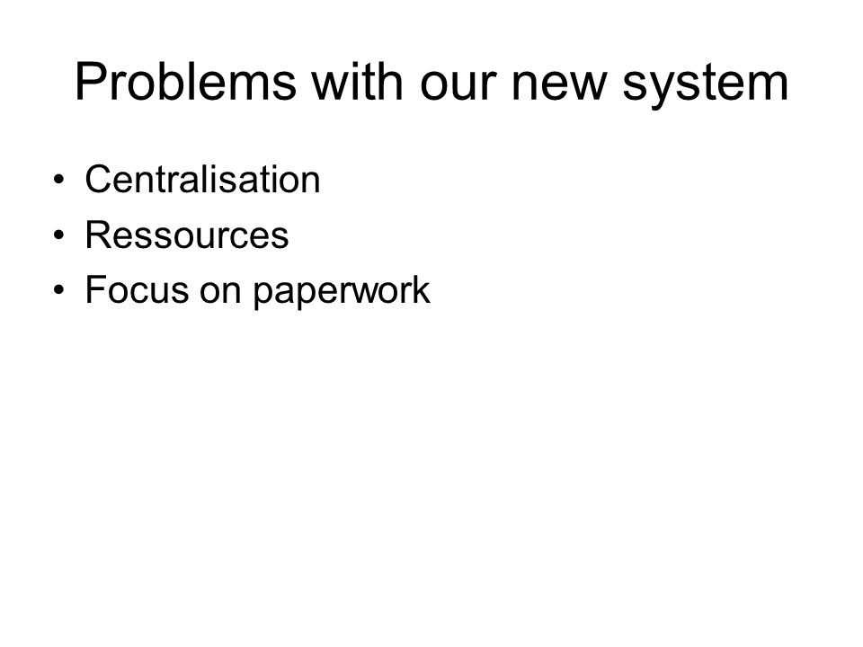 Problems with our new system Centralisation Ressources Focus on paperwork