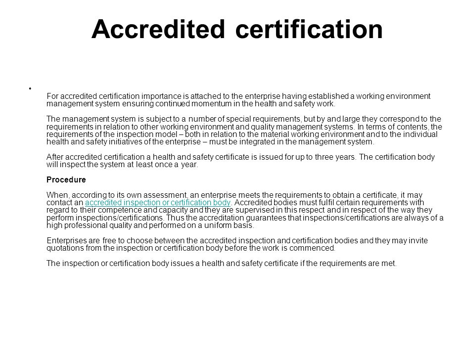 Accredited certification For accredited certification importance is attached to the enterprise having established a working environment management system ensuring continued momentum in the health and safety work.