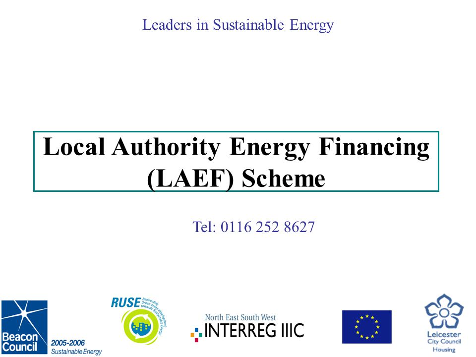Tel: 0116 252 8627 Leaders in Sustainable Energy £1 million available for energy efficiency improvements Successfully secured £500,000 of Central Government funding for investment in energy efficiency improvements.