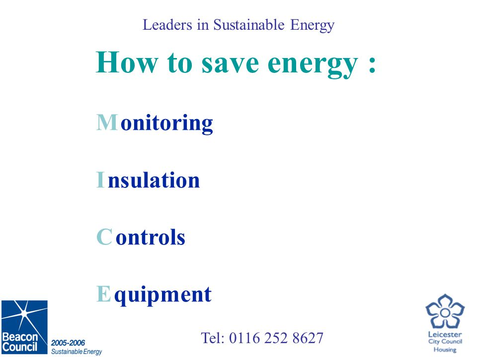 Tel: Leaders in Sustainable Energy How to save energy : M onitoring I nsulation C ontrols E quipment