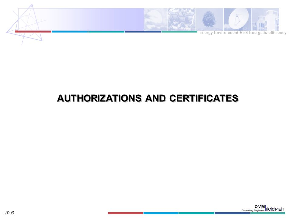AUTHORIZATIONS AND CERTIFICATES 2009 Energy Environment RES Energetic efficiency