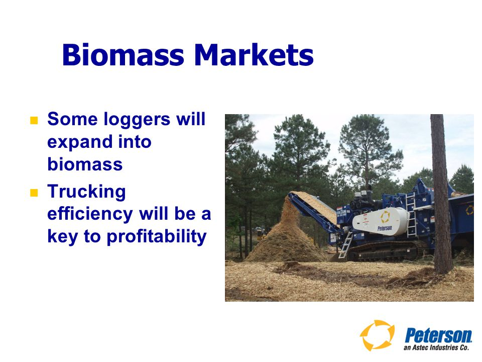 Biomass Markets Some loggers will expand into biomass Trucking efficiency will be a key to profitability