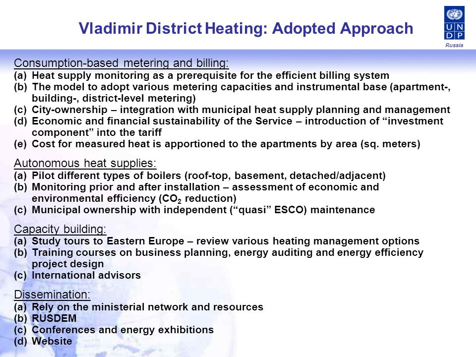 Consumption-based metering and billing: (a)Heat supply monitoring as a prerequisite for the efficient billing system (b)The model to adopt various metering capacities and instrumental base (apartment-, building-, district-level metering) (c)City-ownership – integration with municipal heat supply planning and management (d)Economic and financial sustainability of the Service – introduction of investment component into the tariff (e)Cost for measured heat is apportioned to the apartments by area (sq.