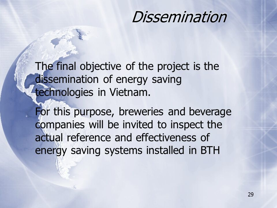 29 Dissemination The final objective of the project is the dissemination of energy saving technologies in Vietnam.