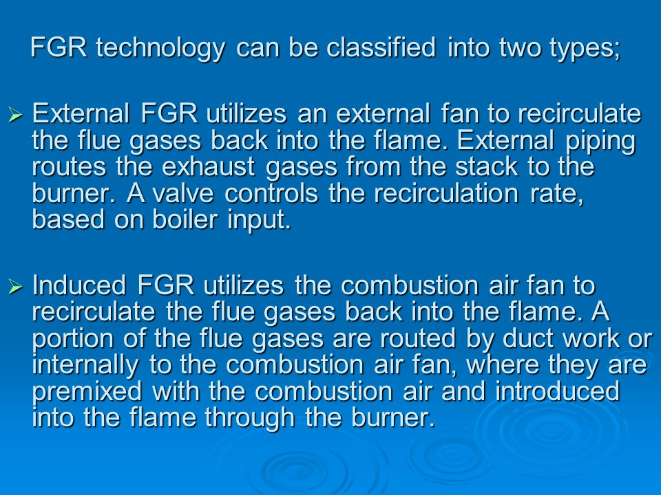 Flue Gas Recirculation FGR entails recalculating a portion of relatively cool exhaust gases back into the combustion process in order to lower the fla