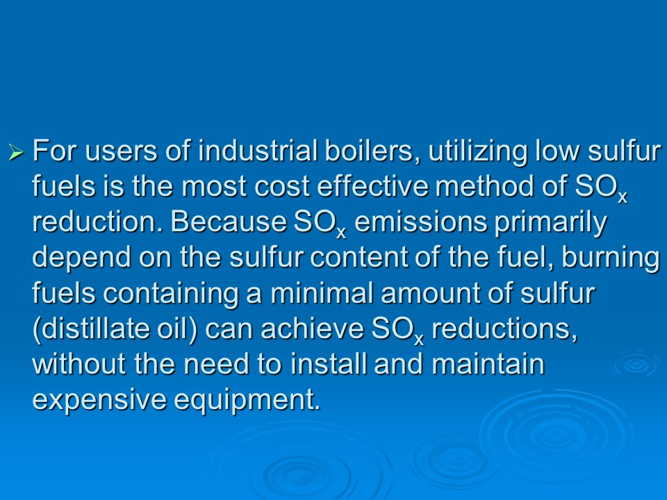 SO x Control Technologies Methods of SO x reduction include switching to low sulfur fuel, desulfurizing the fuel, and utilizing a flue gas desulfuriza