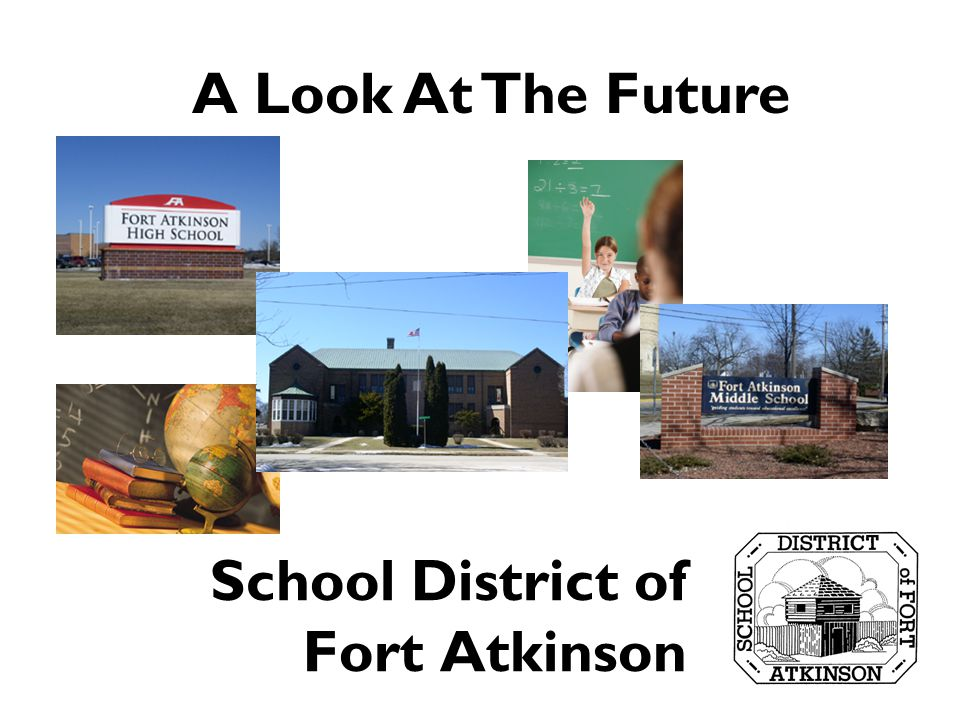 School District of Fort Atkinson A Look At The Future
