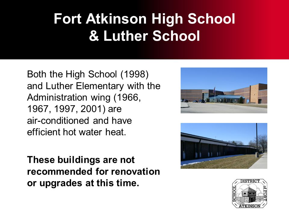 Fort Atkinson High School & Luther School Both the High School (1998) and Luther Elementary with the Administration wing (1966, 1967, 1997, 2001) are air-conditioned and have efficient hot water heat.
