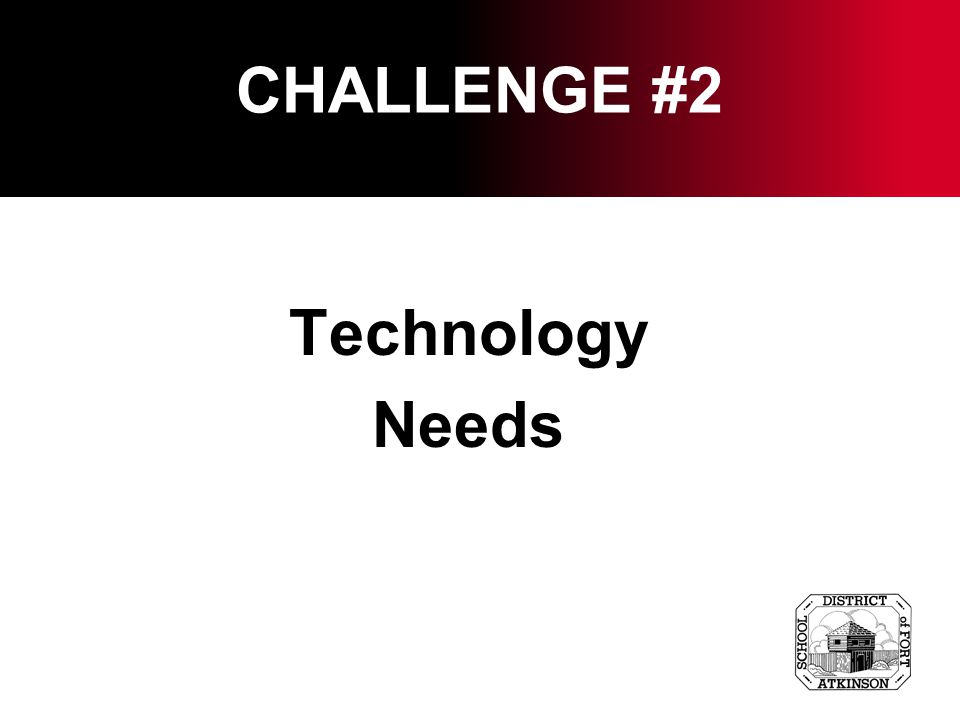 CHALLENGE #2 Technology Needs