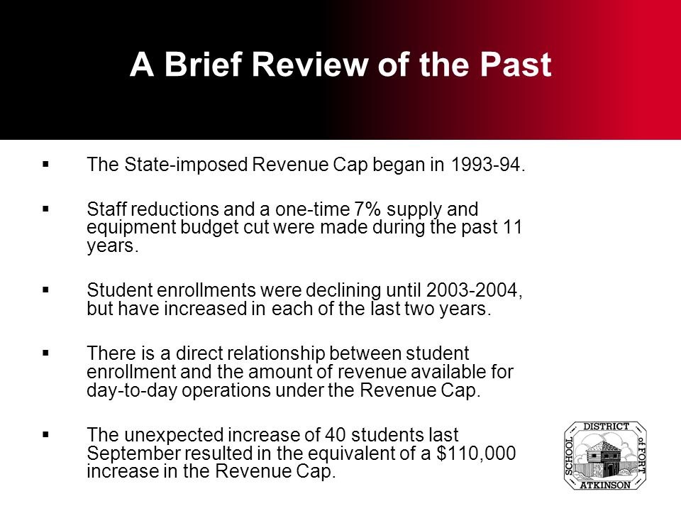 A Brief Review of the Past The State-imposed Revenue Cap began in 1993-94.
