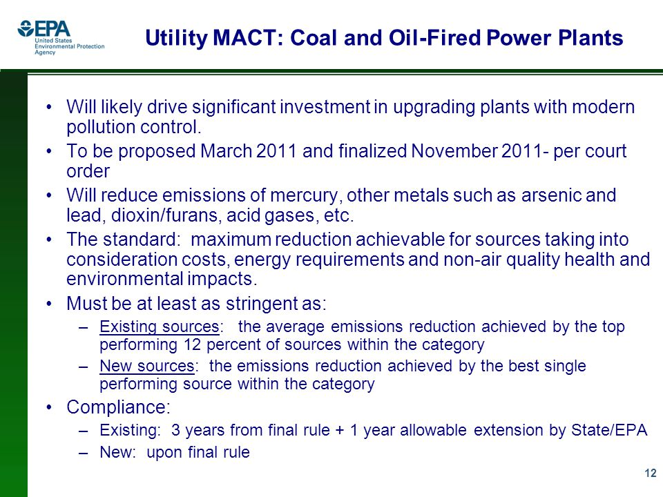12 Utility MACT: Coal and Oil-Fired Power Plants Will likely drive significant investment in upgrading plants with modern pollution control.