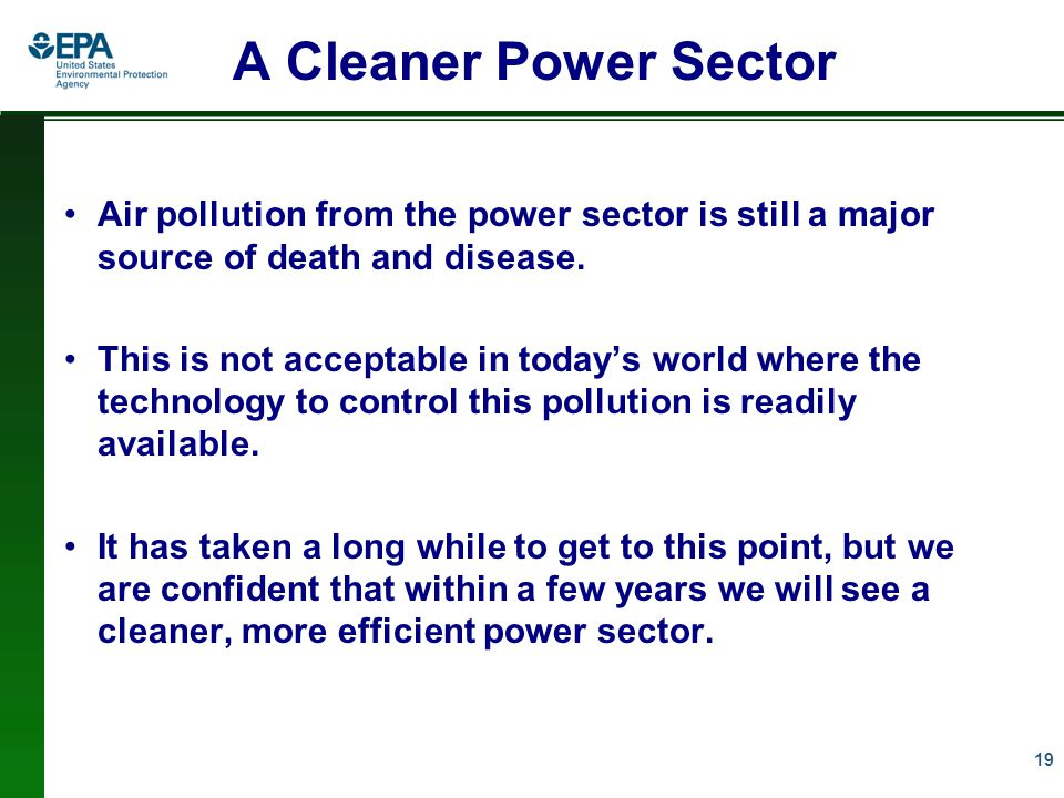 19 A Cleaner Power Sector Air pollution from the power sector is still a major source of death and disease.