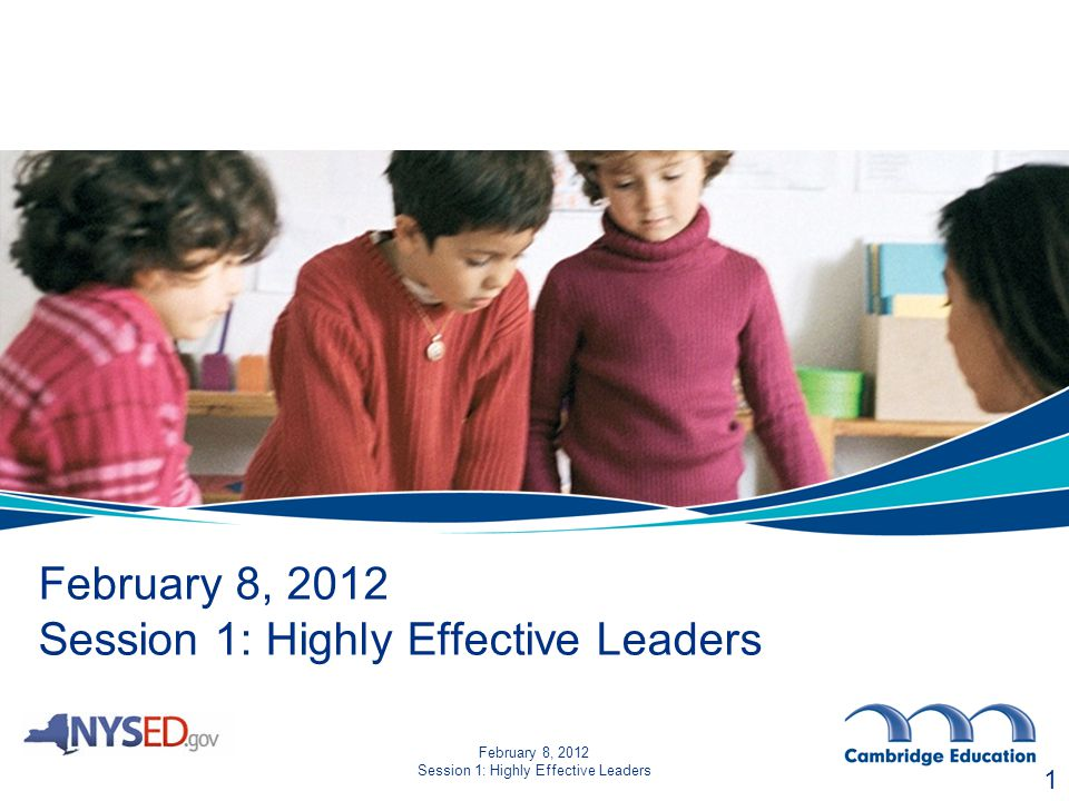 February 8, 2012 Session 1: Highly Effective Leaders 1