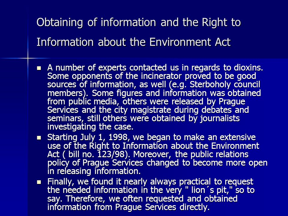 Obtaining of information and the Right to Information about the Environment Act A number of experts contacted us in regards to dioxins. Some opponents