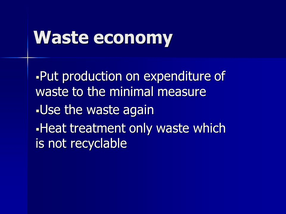 Waste economy Put production on expenditure of waste to the minimal measure Put production on expenditure of waste to the minimal measure Use the wast