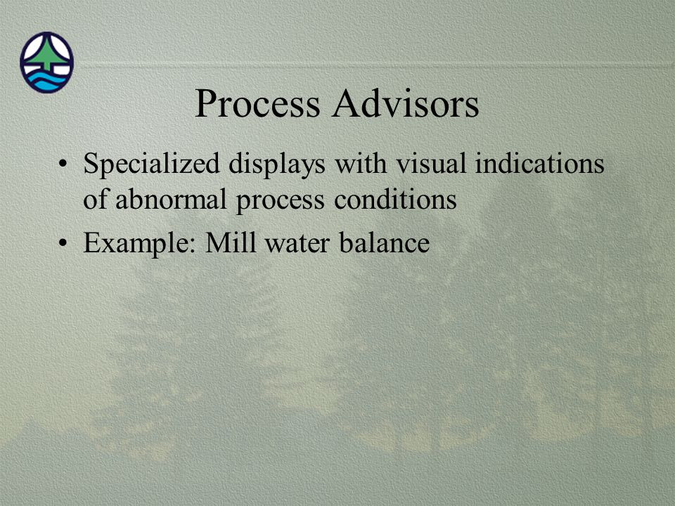 Process Advisors Specialized displays with visual indications of abnormal process conditions Example: Mill water balance
