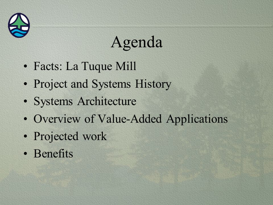 Agenda Facts: La Tuque Mill Project and Systems History Systems Architecture Overview of Value-Added Applications Projected work Benefits
