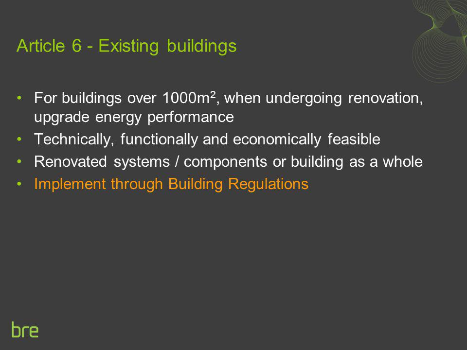 Article 6 - Existing buildings For buildings over 1000m 2, when undergoing renovation, upgrade energy performance Technically, functionally and econom