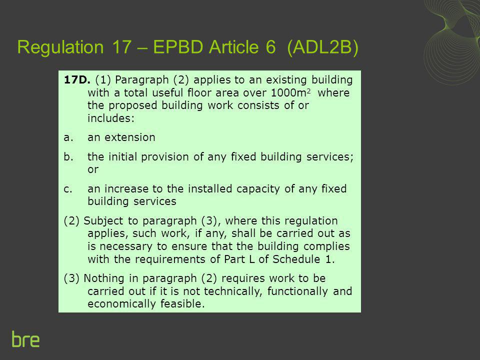 Regulation 17 – EPBD Article 6 (ADL2B) 17D. (1) Paragraph (2) applies to an existing building with a total useful floor area over 1000m 2 where the pr