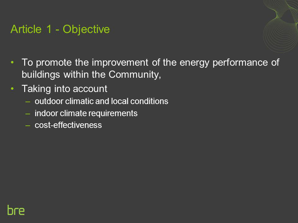 Article 1 - Objective To promote the improvement of the energy performance of buildings within the Community, Taking into account –outdoor climatic an