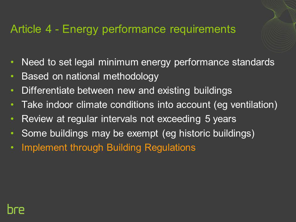 Article 4 - Energy performance requirements Need to set legal minimum energy performance standards Based on national methodology Differentiate between