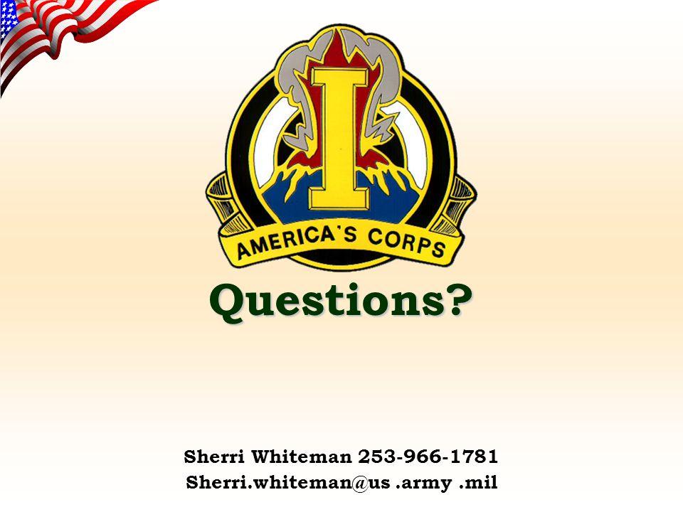 Questions Sherri Whiteman 253-966-1781 Sherri.whiteman@us.army.mil