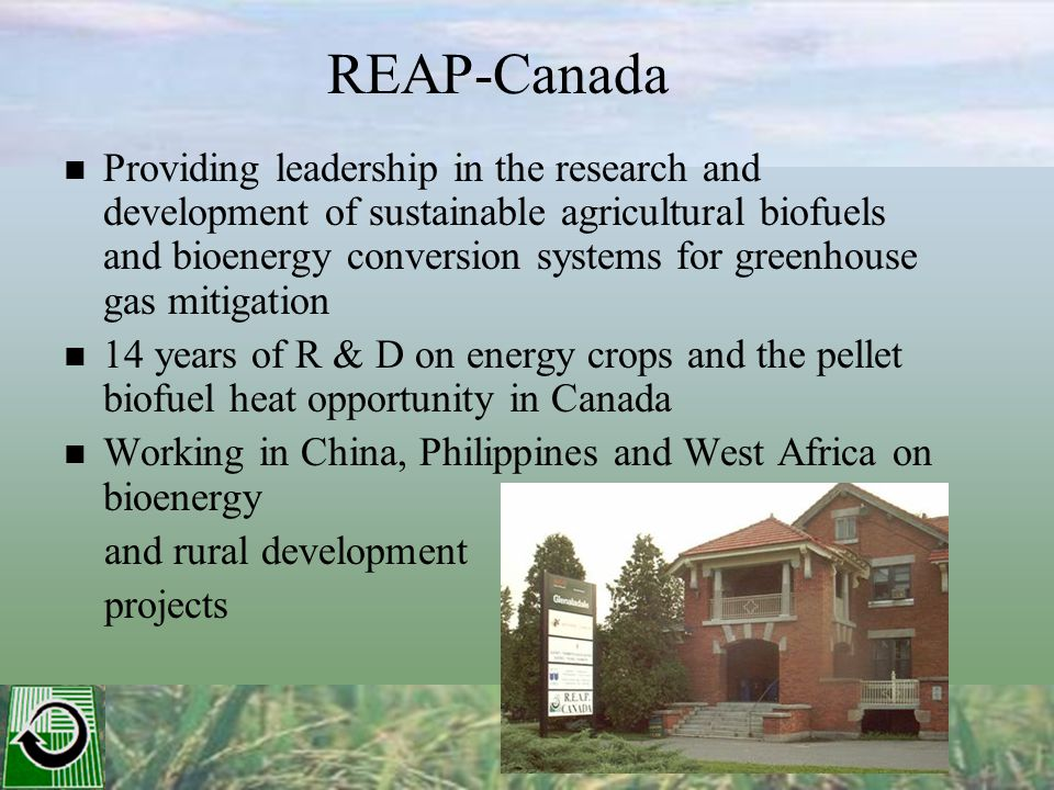 REAP-Canada Providing leadership in the research and development of sustainable agricultural biofuels and bioenergy conversion systems for greenhouse