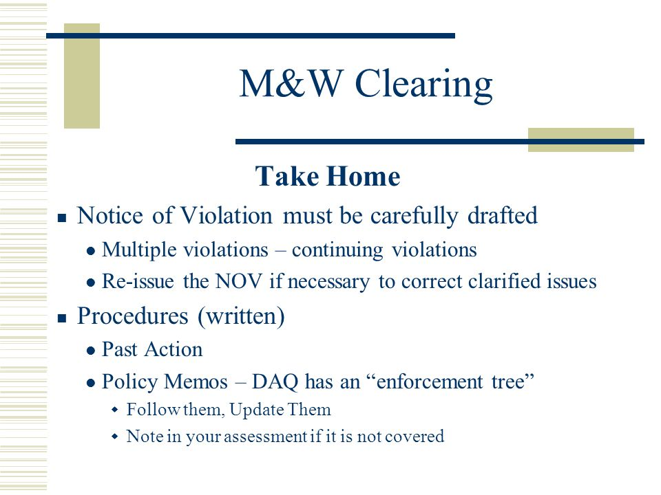 M&W Clearing Take Home Notice of Violation must be carefully drafted Multiple violations – continuing violations Re-issue the NOV if necessary to corr