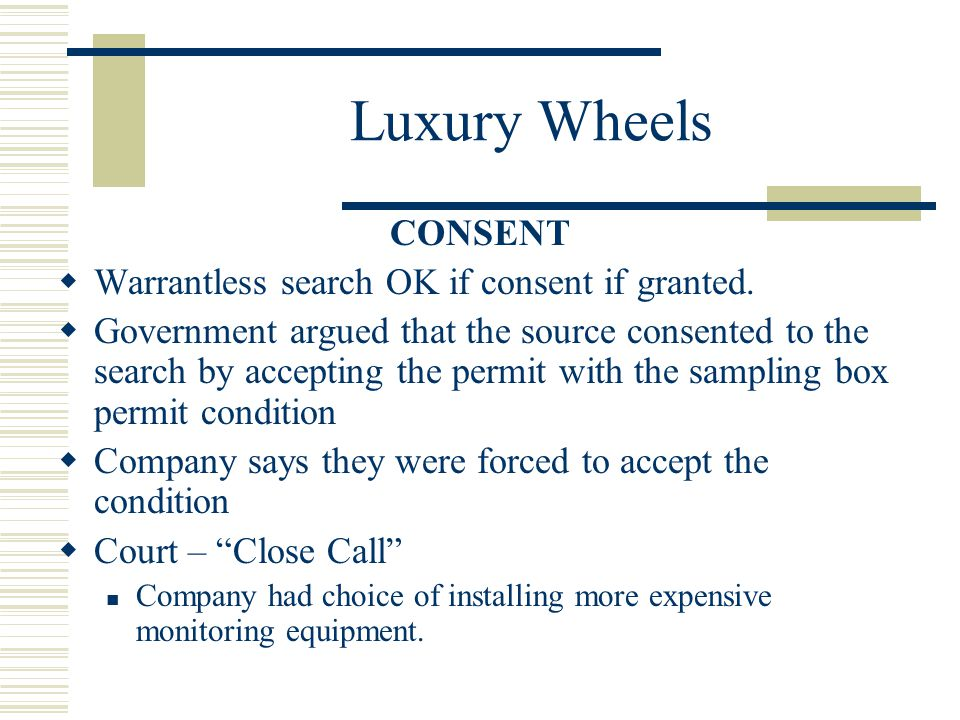 Luxury Wheels CONSENT Warrantless search OK if consent if granted. Government argued that the source consented to the search by accepting the permit w