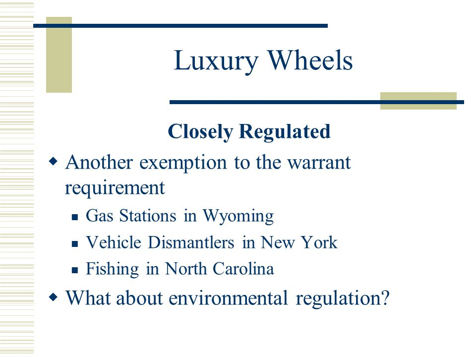 Luxury Wheels Closely Regulated Another exemption to the warrant requirement Gas Stations in Wyoming Vehicle Dismantlers in New York Fishing in North