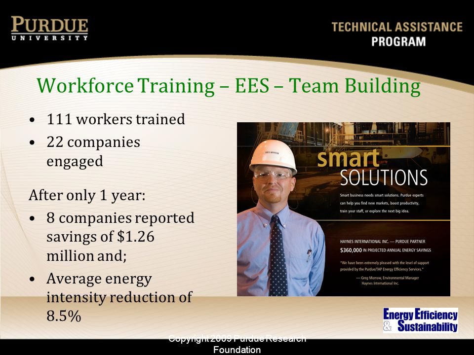 Workforce Training – EES – Team Building 111 workers trained 22 companies engaged After only 1 year: 8 companies reported savings of $1.26 million and
