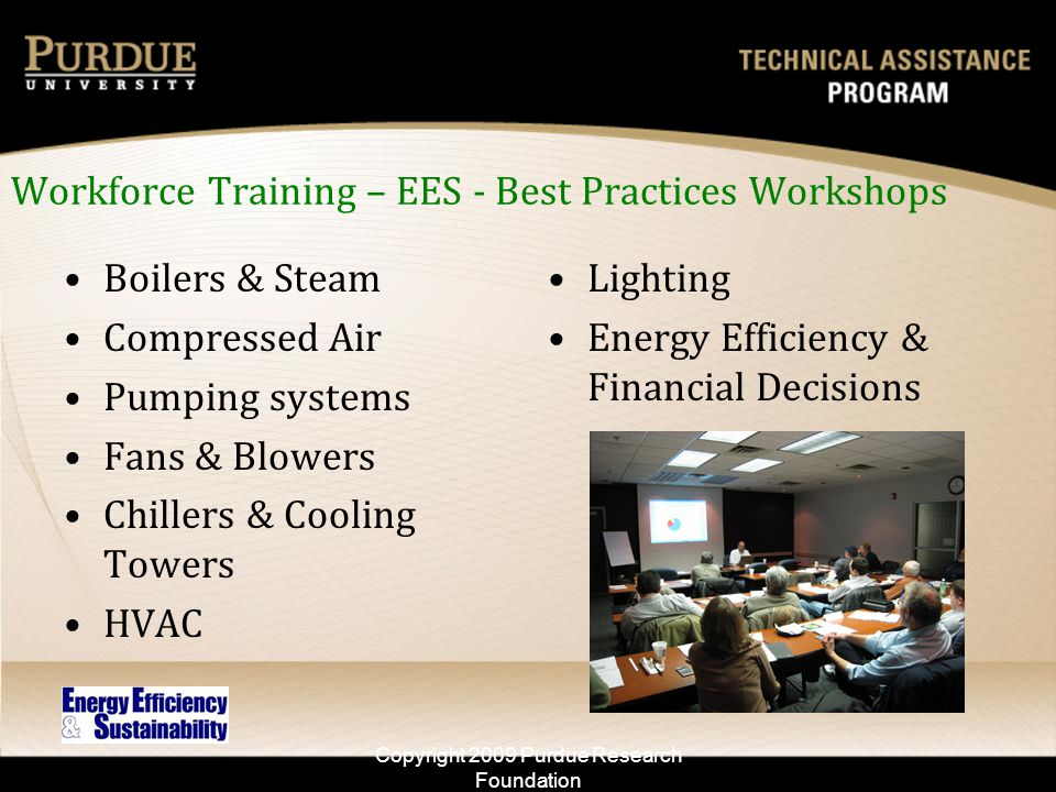 Workforce Training – EES - Best Practices Workshops Boilers & Steam Compressed Air Pumping systems Fans & Blowers Chillers & Cooling Towers HVAC Light