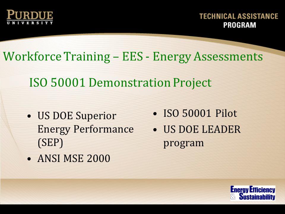 ISO 50001 Demonstration Project US DOE Superior Energy Performance (SEP) ANSI MSE 2000 Workforce Training – EES - Energy Assessments ISO 50001 Pilot US DOE LEADER program