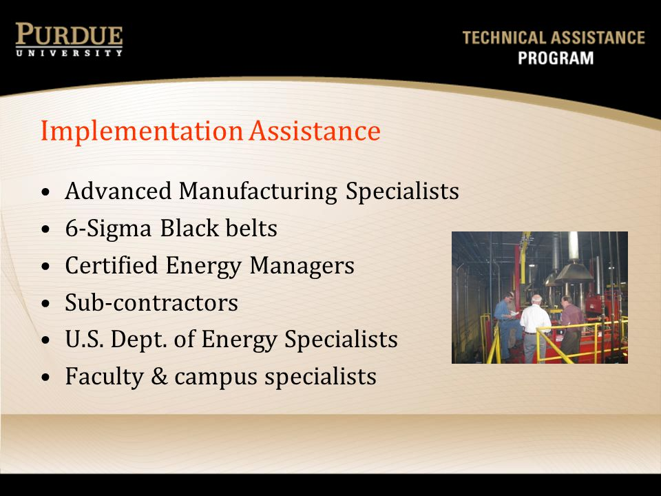 Implementation Assistance Advanced Manufacturing Specialists 6-Sigma Black belts Certified Energy Managers Sub-contractors U.S. Dept. of Energy Specia