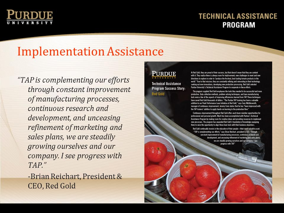 Implementation Assistance TAP is complementing our efforts through constant improvement of manufacturing processes, continuous research and developmen