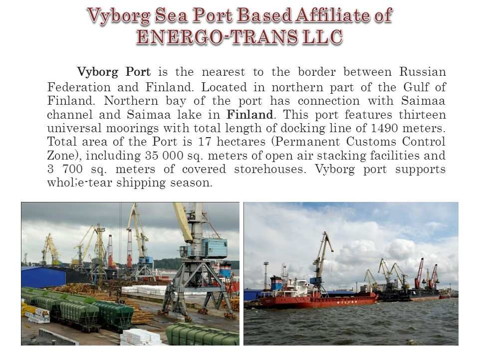 Vyborg Port is the nearest to the border between Russian Federation and Finland.