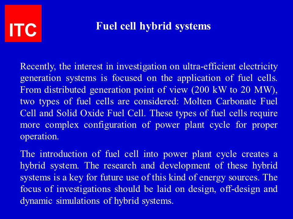 Recently, the interest in investigation on ultra-efficient electricity generation systems is focused on the application of fuel cells. From distribute