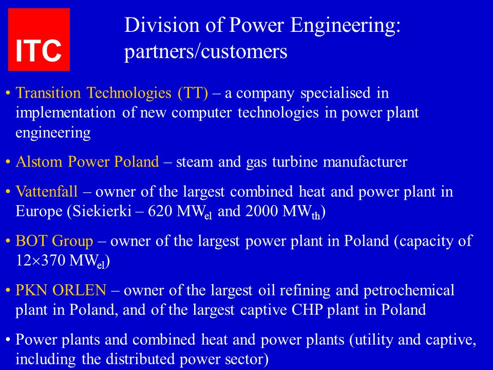 ITC Division of Power Engineering: partners/customers Transition Technologies (TT) – a company specialised in implementation of new computer technolog