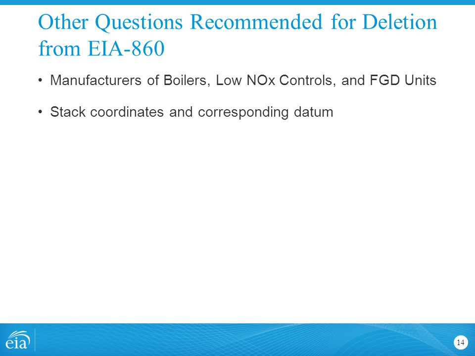Other Questions Recommended for Deletion from EIA-860 14 Manufacturers of Boilers, Low NOx Controls, and FGD Units Stack coordinates and corresponding
