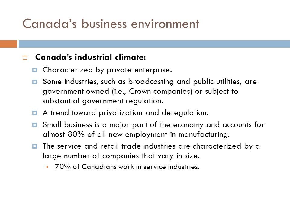 Canadas business environment Canadas industrial climate: Characterized by private enterprise.
