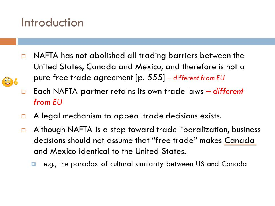 Introduction NAFTA has not abolished all trading barriers between the United States, Canada and Mexico, and therefore is not a pure free trade agreement [p.