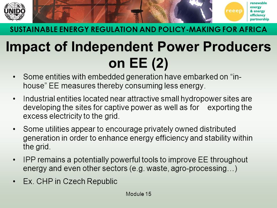 SUSTAINABLE ENERGY REGULATION AND POLICY-MAKING FOR AFRICA Module 15 Impact of Independent Power Producers on EE (2) Some entities with embedded gener