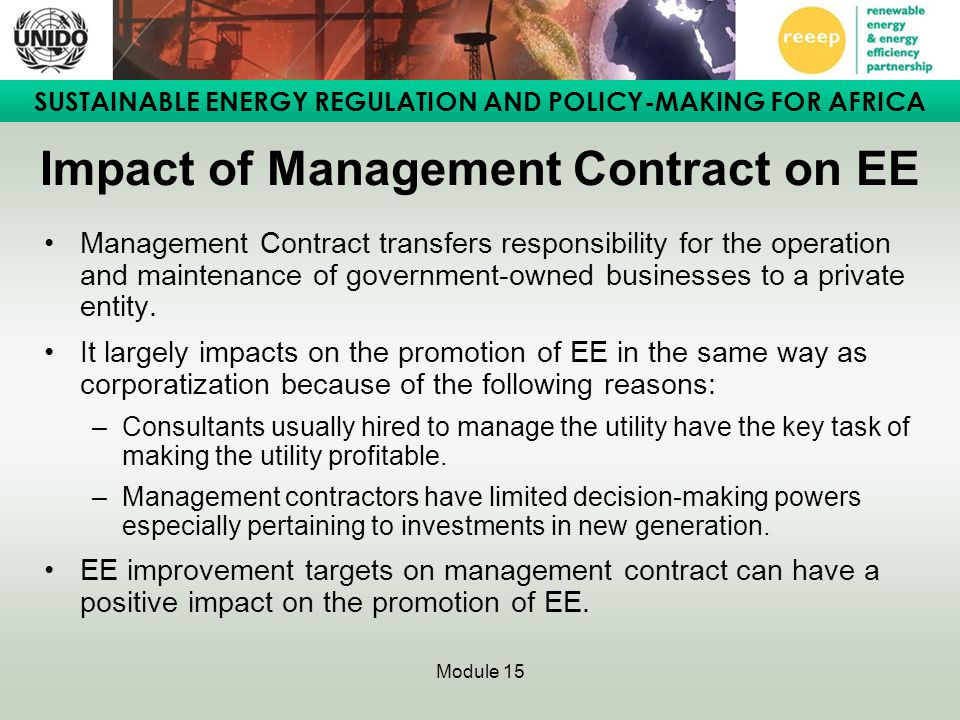 SUSTAINABLE ENERGY REGULATION AND POLICY-MAKING FOR AFRICA Module 15 Impact of Management Contract on EE Management Contract transfers responsibility