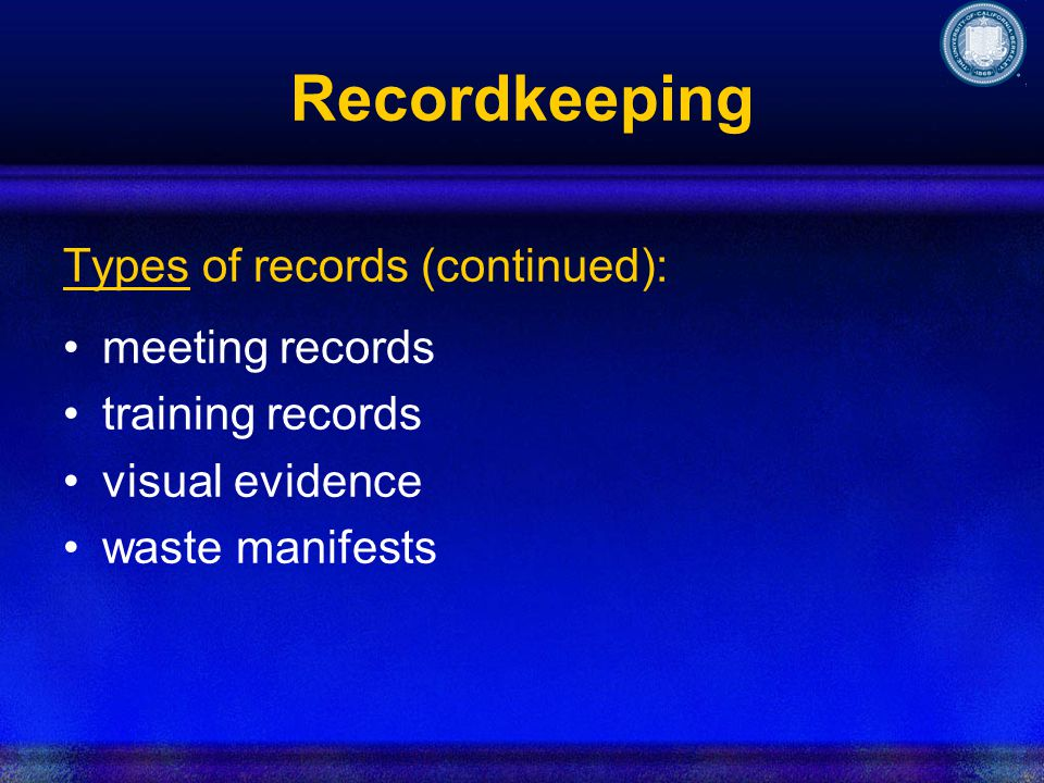 Recordkeeping Types of records (continued): meeting records training records visual evidence waste manifests